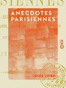 Anecdotes parisiennes - Aventures, excentricités, joyeusetés, bons mots des salons, de la rue et du boulevard
