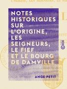 Notes historiques sur l'origine, les seigneurs, le fief et le bourg de Damville