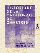 Historique de la cathédrale de Chartres - Premier appendice, comprenant ses sinistres jusqu'à celui du 4 juin 1836 inclusivement