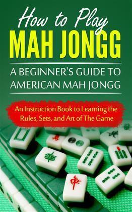 How to Play Mah Jongg: A Beginner's Guide to American Mah Jongg