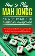 How to Play Mah Jongg: A Beginner's Guide to American Mah Jongg