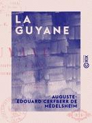 La Guyane - Civilisation et barbarie, coutumes et paysages