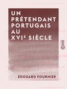 Un prétendant portugais au XVIe siècle