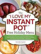 "The ""I Love My Instant Pot"" Free Holiday Menu: From Maple Dill Carrots and Spiced Applesauce to Cherry-Rosemary Pork Tenderloin and Festive Fruitcake,"