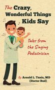 The Crazy, Wonderful Things Kids Say
