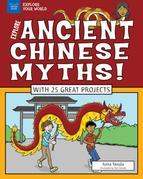 Explore Ancient Chinese Myths!: With 25 Great Projects