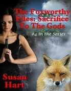 The Foxworthy Files: Sacrifice to the Gods - #4 In the Series
