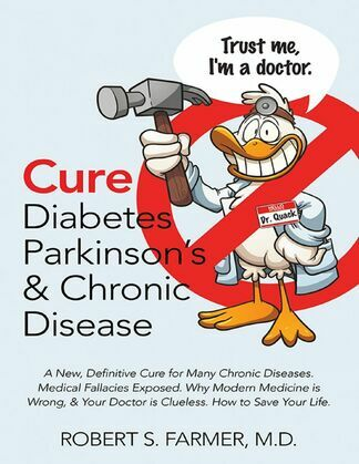 Cure Diabetes Parkinson's & Chronic Disease: A New, Definitive Cure for Many Chronic Diseases. Medical Fallacies Exposed. Why Modern Medicine Is Wrong