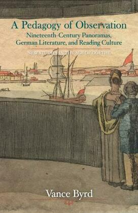 A Pedagogy of Observation: Nineteenth-Century Panoramas, German Literature, and Reading Culture