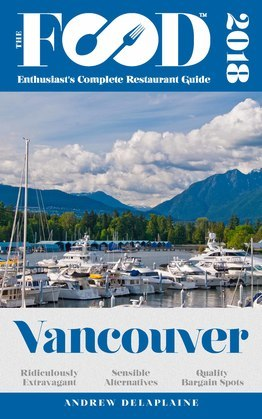 VANCOUVER - 2018 - The Food Enthusiast's Complete Restaurant Guide