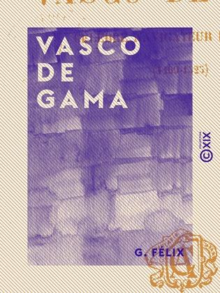 Vasco de Gama - Célèbre navigateur portugais (1469-1525)