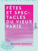 Fêtes et Spectacles du vieux Paris