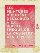 Les Peintures d'Eugène Delacroix à la bibliothèque de la Chambre des députés