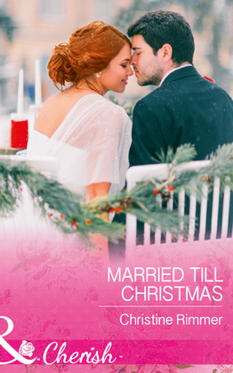 Married Till Christmas (Mills & Boon Cherish) (The Bravos of Justice Creek, Book 9)