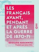 Les Français avant, pendant et après la guerre de 1870-71 - Étude psychologique basée sur des documents français