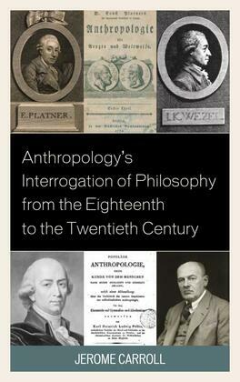 Anthropology's Interrogation of Philosophy from the Eighteenth to the Twentieth Century