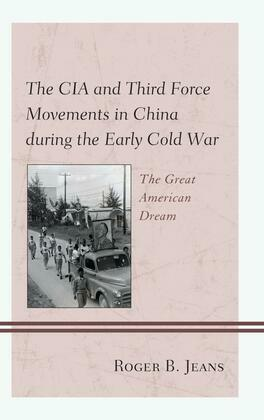 The CIA and Third Force Movements in China during the Early Cold War