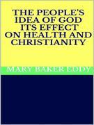 The People's Idea of God - Its Effect on Health and Christianity
