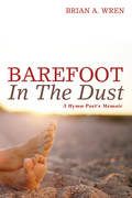 Barefoot in the Dust: A Hymn-Poet's Memoir