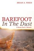 Barefoot in the Dust: A Hymn-Poet's Memoir