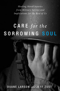 Care for the Sorrowing Soul: Healing Moral Injuries from Military Service and Implications for the Rest of Us