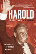 Harold, the People's Mayor: The Biography of Harold Washington