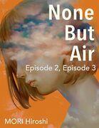None But Air: Episode 2, Episode 3