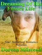 Dreaming of His Future Life: Four Historical Romance Novellas