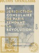 La Juridiction consulaire de Paris pendant la Révolution