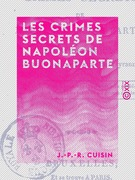 Les Crimes secrets de Napoléon Buonaparte - Faits historiques recueillis par une victime de sa tyrannie