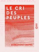 Le Cri des peuples - Adressé au Roi, aux ministres, aux maréchaux, aux pairs, aux députés, aux magistrats, à tous les Français