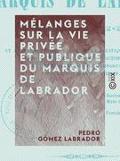 Mélanges sur la vie privée et publique du marquis de Labrador