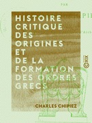 Histoire critique des origines et de la formation des ordres grecs