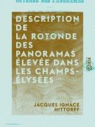 Description de la rotonde des panoramas élevée dans les Champs-Élysées - Précédée d'un aperçu historique sur l'origine des panoramas