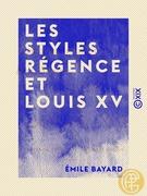 Les Styles Régence et Louis XV - L'art de reconnaître les styles