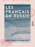 Les Français en Russie - Souvenirs de la campagne de 1812 et de deux ans de captivité en Russie