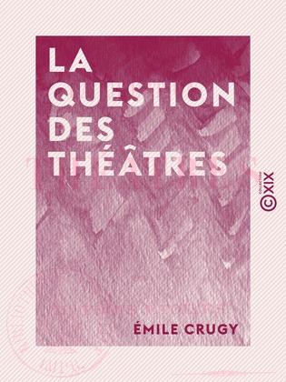 La Question des théâtres