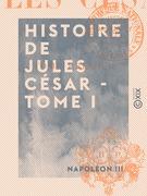 Histoire de Jules César - Tome I