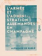 L'Armée et l'Administration allemandes en Champagne