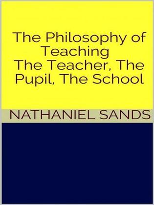 The Philosophy of Teaching -  The Teacher, The Pupil, The School
