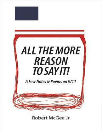 All the More Reason to Say It!: A Few Notes & Poems On 9/11