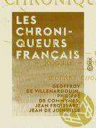Les Chroniqueurs français - Villehardouin, Froissart, Joinville, Commines : œuvres choisies