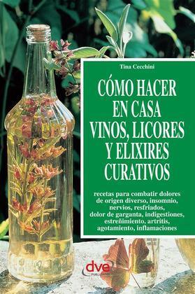 Cómo hacer en casa vinos, licores y elixires curativos
