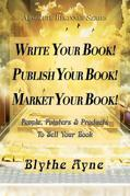 Write Your Book! Publish Your Book! Market Your Book!