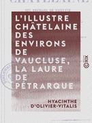 L'Illustre Châtelaine des environs de Vaucluse, la Laure de Pétrarque - Dissertation et examen critique des diverses opinions des écrivains