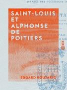 Saint-Louis et Alphonse de Poitiers - Étude sur la réunion des provinces du Midi et de l'Ouest à la couronne et sur les origines de la centralisation administrative