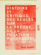 Histoire et critique des règles sur la preuve de la filiation naturelle - En droit français et étranger