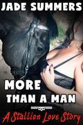 More Than a Man: A Stallion Love Story: Bestiality Zoophilia Oral Cocksucking Creampie Bareback Mind Control Massive Cock