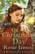 On Christmas Day: A heart-warming wartime saga to bring hope and happiness for winter 2017