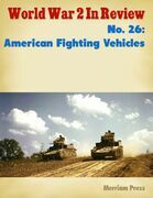 World War 2 In Review No. 26: American Fighting Vehicles